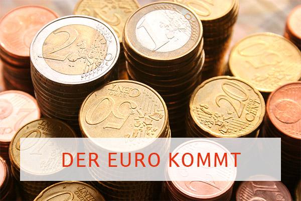 Der Euro kommt